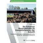 Die Schweizer Bauernbetriebe ALS Energielieferanten Der Zukunft by Kubli Matthias (Paperback / softback, 2013)