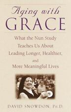 Aging with Grace: What the Nun Study Teaches Us About Leading Longer, Healthier,