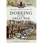 Dorking in the Great War by Kathryn Atherton (Paperback, 2014)