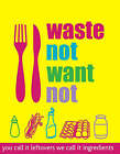 Waste Not Want Not by Parragon Book Service Ltd (Paperback, 2008)
