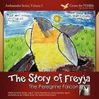 The Story of Freyja: The Peregrine Falcon by Calvin Robert Healey (Paperback / softback, 2011)