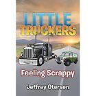 Little Truckers: Feeling Scrappy by Jeffrey Otersen (Paperback, 2014)