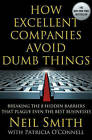 How Excellent Companies Avoid Dumb Things: Breaking the 8 Hidden Barriers That Plague Even the Best Businesses by Neil Smith, Patricia O'Connell (Paperback, 2013)