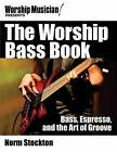 The Worship Bass Book: Bass, Espresso, and the Art of Groove by Norm Stockton (Paperback, 2014)