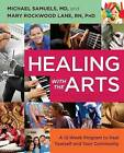 Healing with the Arts: A 12-Week Program to Heal Yourself and Your Community by Michael Samuels, Mary Rockwood Lane (Paperback / softback, 2013)