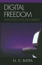 Digital Freedom : How Much Can You Handle? by N. D. Batra (2007, Hardcover)