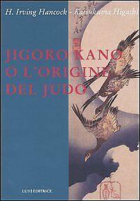 Jigoro Kano o l´origine del Judo Hancock H. Irving