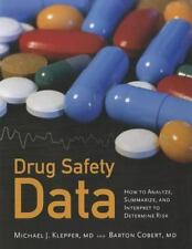 Drug Safety Data : How to Analyze, Summarize, and Interpret to Determine Risk...