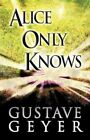 Alice Only Knows by Gustave Geyer (Paperback / softback, 2012)