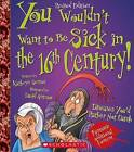 You Wouldn't Want to Be Sick in the 16th Century! (Revised Edition) by Kathryn Senior (Paperback / softback, 2014)