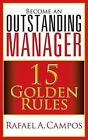 Become an Outstanding Manager: 15 Golden Rules by Rafael Campos, Rafael a Campos (Paperback / softback, 2013)