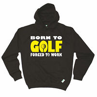 Born To Golf Forced To Work HOODIE Golfer Golfing hoody Funny birthday gift