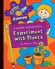 Junior Scientists: Experiment with Plants by Susan H Gray (Hardback, 2010)
