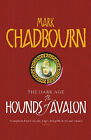 The Hounds of Avalon by Mark Chadbourn (Hardback, 2005)