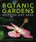 Botanic Gardens: Modern Day Arks by Sara Oldfield, Botanic Gardens Conservation International (Hardback, 2010)
