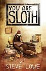 You Are Sloth! by Steve Lowe (Paperback, 2013)