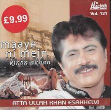 ATTA ULLAH KHAN - MAAYE NI MAIN KINNON AKHAN - VOL 121 - NEW SOUND TRACK CD