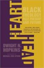 Heart and Head : Black Theology - Past, Present, and Future by Dwight N....