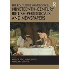 The Routledge Handbook to Nineteenth-Century British Periodicals and Newspapers by Alexis Easley, Professor Andrew King, Dr John Morton (Hardback, 2016)
