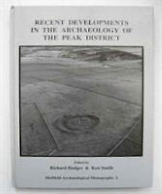 Recent Developments in the Archaeology of the Peak District, Hardcover by Hod...