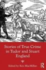 Stories of True Crime in Tudor and Stuart England by Taylor & Francis Ltd (Paperback, 2015)