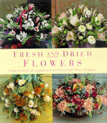 1 of 1 - Fresh and Dried Flowers: Inspirational Arrangements for Beautiful Floral Display