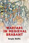 Warfare in Medieval Brabant, 1356-1406 by Sergio Boffa (Hardback, 2004)