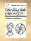 The Power of Faith: Considered in a Sermon Preached in the Parish Church of St. Ann, Black-Friars, on Sunday, March 19, 1780; ... by William Bromley Cadogan, ... by William Bromley Cadogan (Paperback / softback, 2010)