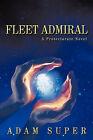 Fleet Admiral: A Protectorate Novel by Adam Super (Paperback, 2010)