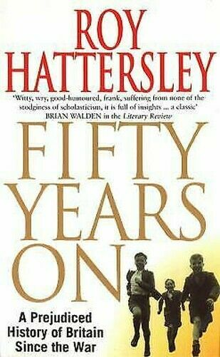 Fifty Years On: A Prejudiced History Of Britain Seit The War Roy Hattersley