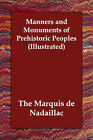 Manners and Monuments of Prehistoric Peoples (Illustrated) by The Marquis De Nadaillac (Paperback / softback, 2006)