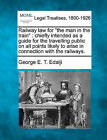 Railway Law for the Man in the Train: Chiefly Intended as a Guide for the Travelling Public on All Points Likely to Arise in Connection with the Railways. by George E T Edalji (Paperback / softback, 2010)