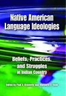 Native American Language Ideologies: Beliefs, Practices, and Struggles in Indian Country by University of Arizona Press (Paperback, 2009)