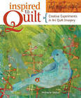 Inspired to Quilt: Creative Experiments in Art Quilt Imagery by Melanie Testa (Paperback, 2009)