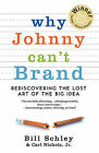 Why Johnny Can't Brand: Rediscovering the Lost Art of the Big Idea by Bill Schley, Jr Carl Nichols (Paperback / softback, 2010)