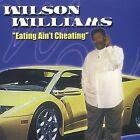 Eating Ain't Cheating by Wilson Williams (CD, Jun-2005, SDEG)