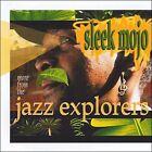 Sleek Mojo * by Jazz Explorers (CD, 2008, Topaz Studios)