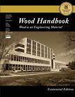 Centennial Edition Wood Handbook Wood as an Engineering Material 9781484859704