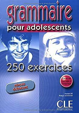 Grammaire Pour Adolescents 250 Exercises Textbook + Key (Beginner) (French Editi
