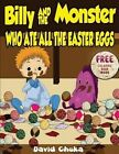 Billy and the Monster Who Ate All the Easter Eggs by David Chuka (Paperback / softback, 2013)