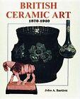 British Ceramic Art, 1870-1940 by John Bartlett (Hardback, 1998)