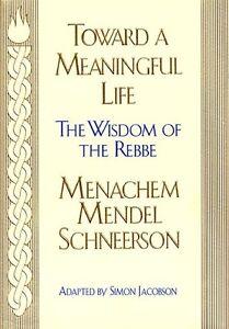 Toward-Meaningful-Life-The-Wisdom-of-the-Rebbe-by-Menahem-Mendel-Schneersohn-S