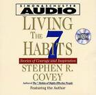 Living the 7 Habitys: Stories of Courage and Inspiration by Stephen R. Covey (CD-Audio, 2000)
