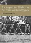 The First Peoples of Melbourne, Port Phillip and Central Victoria: The Eastern Kulin by Gary Presland (Paperback, 2010)