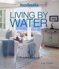 House Beautiful Living by Water by Lisa Cregan (Hardback, 2015)