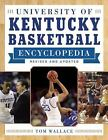 University of Kentucky Basketball Encyclopedia by Tom Wallace (2016, Paperback)