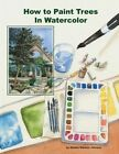 How to Paint Trees in Watercolor by Debbie Waldorf-Johnson (Paperback / softback, 2013)