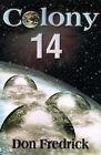 Colony 14 by Don Fredrick (Paperback / softback, 2000)