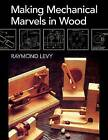 Making Mechanical Marvels in Wood by Professor of Old Age Psychiatry Raymond Levy (Paperback, 2014)
