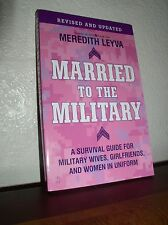 Married to the Military : A Survival Guide for Military Wives, Girlfriends, and Women in Uniform by Meredith Leyva (2009, Paperback, Revised)